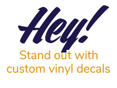 Stand out with custom vinyl decals